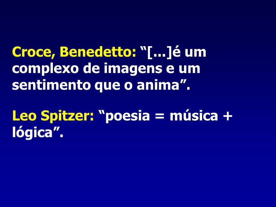 Croce, Benedetto: [...]é um complexo de imagens e um sentimento que o anima .